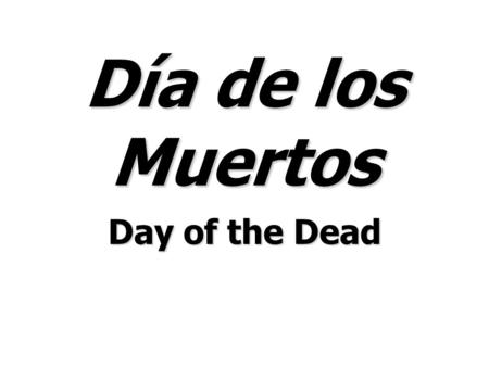 Día de los Muertos Day of the Dead. What is Day of the Dead? Day of the Dead is celebrated in Mexico and in certain parts of the United States and Latin.