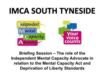 Briefing Session – The role of the Independent Mental Capacity Advocate in relation to the Mental Capacity Act and Deprivation of Liberty Standards.