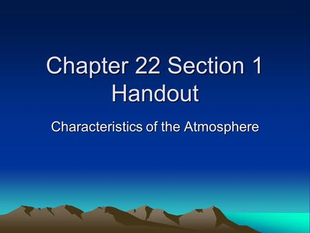 Chapter 22 Section 1 Handout Characteristics of the Atmosphere.