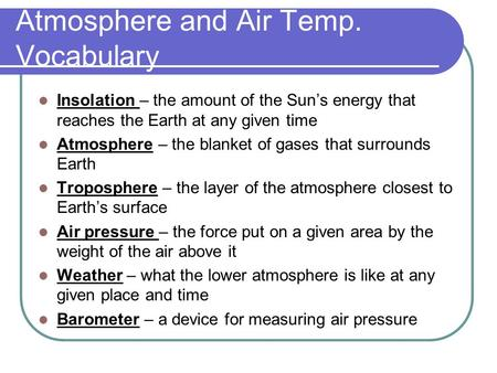 Atmosphere and Air Temp. Vocabulary Insolation – the amount of the Sun's energy that reaches the Earth at any given time Atmosphere – the blanket of gases.