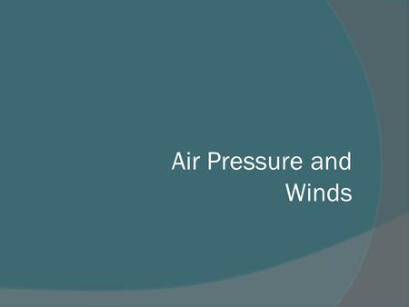 Air Pressure and Winds. Atmospheric Pressure  What causes air pressure to change in the horizontal?  Why does the air pressure change at the surface?