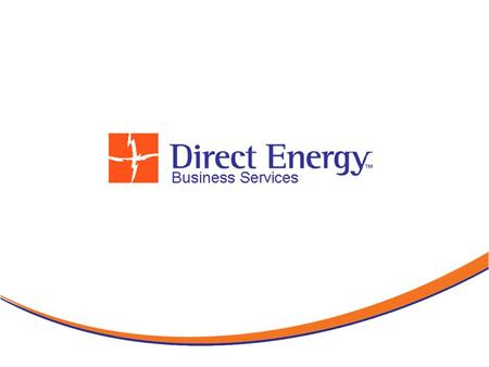 Who Direct Energy is… Canada's Largest energy solutions provider Over 3 million customers in Ontario and 25000 business customers across North America.