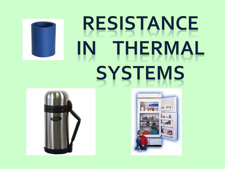 Remember... Resistance in Mechanical systems (friction) opposes motion of solid objects.