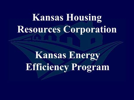 Kansas Housing Resources Corporation Kansas Energy Efficiency Program.