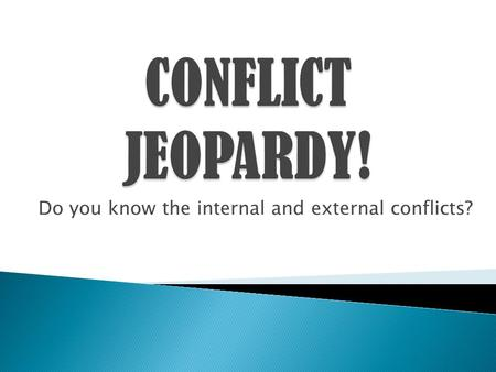 Do you know the internal and external conflicts?.