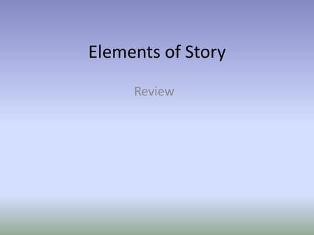 Elements of Story Review. What makes a good story? Every story, whether truth or fiction contains literary elements. We call these elements of story.
