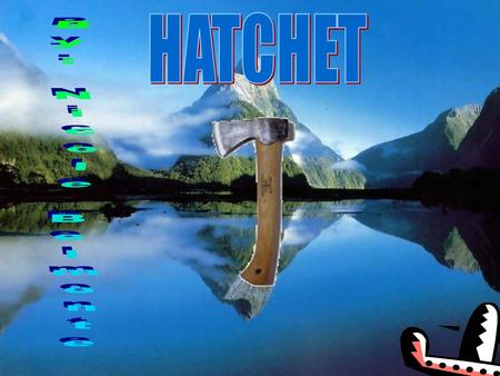HATCHET By: Nicole Belmonte.