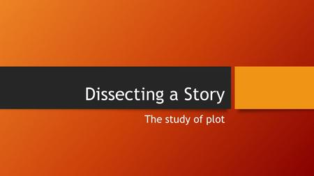 Dissecting a Story The study of plot. The Plot Diagram Introduction or Exposition Rising Action Climax Falling Action Resolution Plot = The series of.