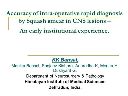 Accuracy of intra-operative rapid diagnosis by Squash smear in CNS lesions – An early institutional experience. KK Bansal, Monika Bansal, Monika Bansal,