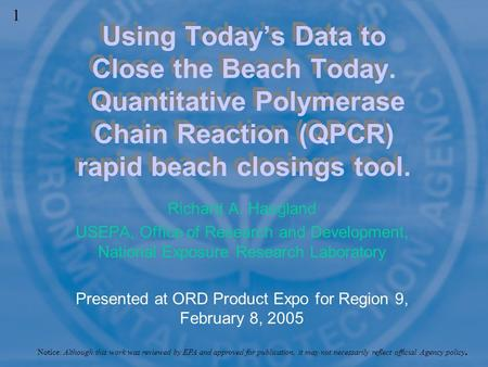 Richard A. Haugland USEPA, Office of Research and Development, National Exposure Research Laboratory Presented at ORD Product Expo for Region 9, February.