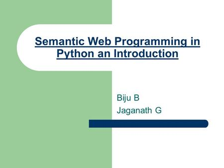 Semantic Web Programming in Python an Introduction Biju B Jaganath G.