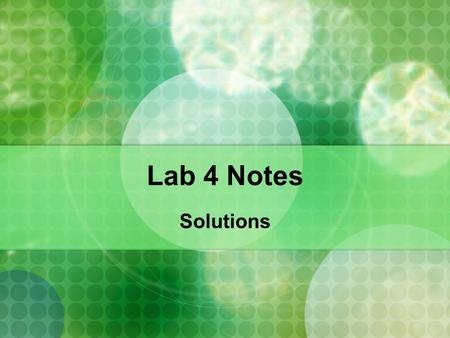 Lab 4 Notes Solutions. are homogeneous mixtures of two or more substances consist of a solvent (larger amount, usually a liquid) and solutes (smaller.
