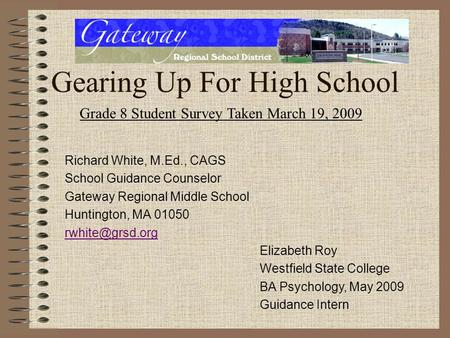 Gearing Up For High School Richard White, M.Ed., CAGS School Guidance Counselor Gateway Regional Middle School Huntington, MA 01050 Elizabeth.