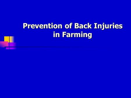 Prevention of Back Injuries in Farming. Why are farmers at greater risk? Lift heavy objects Lift heavy objects Sit for long periods of time Sit for long.