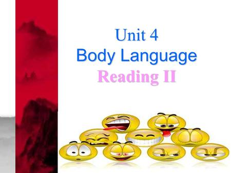 Unit 4 Body Language Reading II. Showing our feelings.