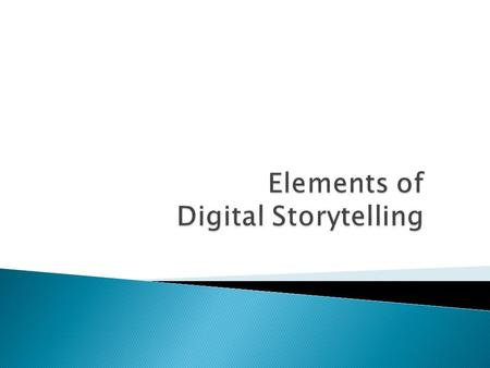  What is Digital Storytelling? ◦ Personal and Academic Narratives ◦ One format for Digital Storytelling  Video Format- MovieMaker  Digital Storytelling.