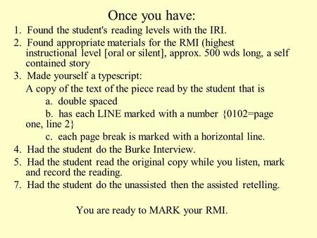 Once you have: 1. Found the student's reading levels with the IRI. 2. Found appropriate materials for the RMI (highest instructional level [oral or silent],