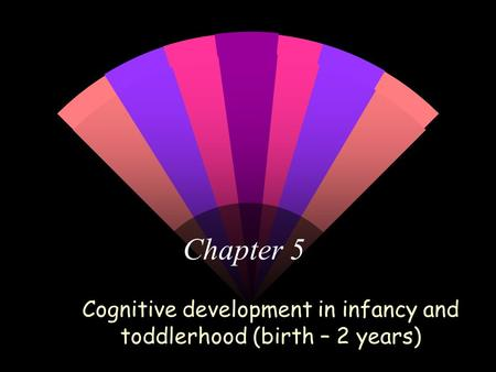 reflective on cognitive development in infancy and toddlerhood Infant cognitive development is the study of how psychological processes involved in thinking and knowing develop  because we are also self-reflective creatures.