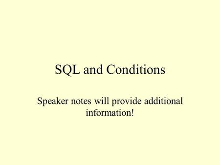 SQL and Conditions Speaker notes will provide additional information!