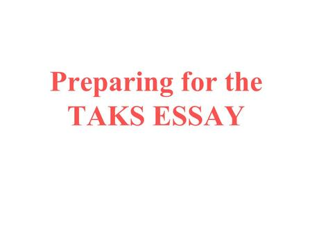 Preparing for the TAKS ESSAY. Content / Ideas This is the heart of the paper--what the writer has to say. It should be a topic that is important to.