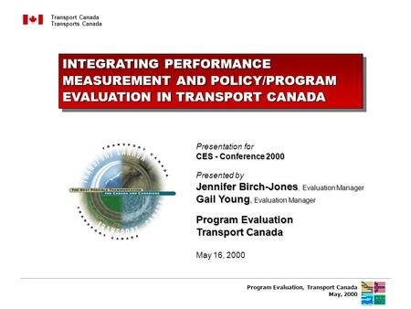 1 Transport Canada Transports Canada Presentation for CES - Conference 2000 Presented by Jennifer Birch-Jones, Evaluation Manager Gail Young, Evaluation.