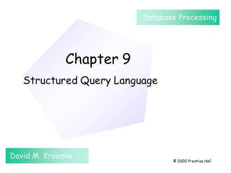 Chapter 9 Structured Query Language David M. Kroenke Database Processing © 2000 Prentice Hall.