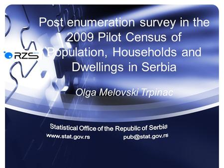 Post enumeration survey in the 2009 Pilot Census of Population, Households and Dwellings in Serbia Olga Melovski Trpinac.
