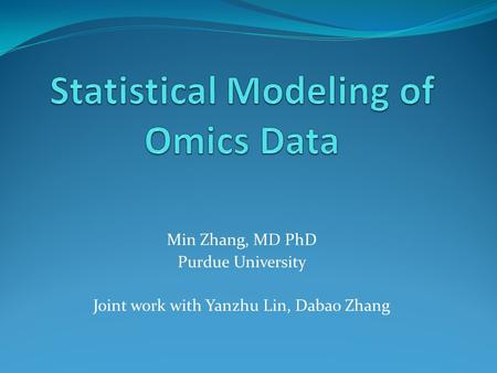 Min Zhang, MD PhD Purdue University Joint work with Yanzhu Lin, Dabao Zhang.