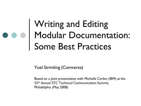 Writing and Editing Modular Documentation: Some Best Practices Yoel Strimling (Comverse) Based on a joint presentation with Michelle Corbin (IBM) at the.