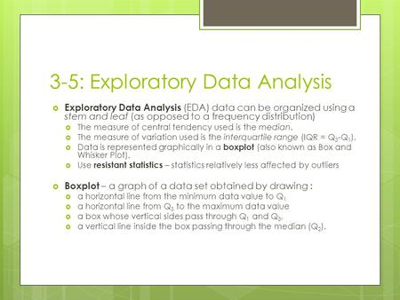 3-5: Exploratory Data Analysis  Exploratory Data Analysis (EDA) data can be organized using a stem and leaf (as opposed to a frequency distribution) 