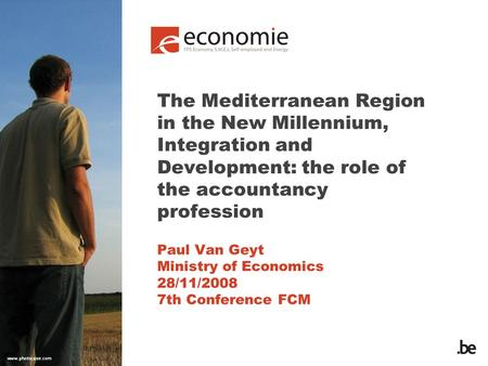 The Mediterranean Region in the New Millennium, Integration and Development: the role of the accountancy profession Paul Van Geyt Ministry of Economics.