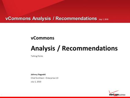 1 vCommons Analysis / Recommendations vCommons Analysis / Recommendations July 1, 2010 vCommons Analysis / Recommendations Talking Points Johnny Negretti.