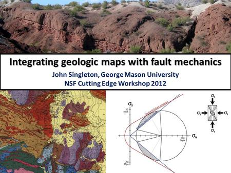 Integrating geologic maps with fault mechanics John Singleton, George Mason University NSF Cutting Edge Workshop 2012.
