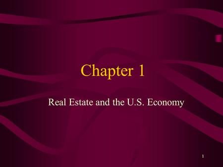 1 Chapter 1 Real Estate and the U.S. Economy 2 Learning Objectives Describe the role of real estate activity in the U.S. economy Cite mortgage and other.