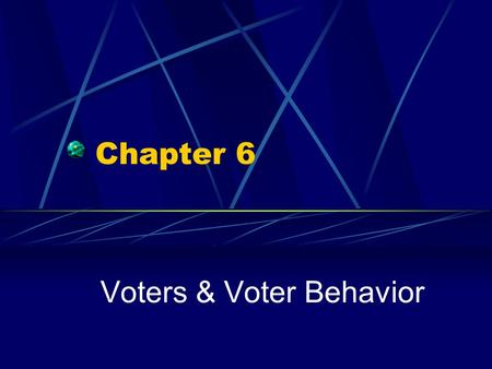 Chapter 6 Voters & Voter Behavior. Suffrage, or Franchise, means the right to vote. The qualifications to vote are left up to each state, but there are.