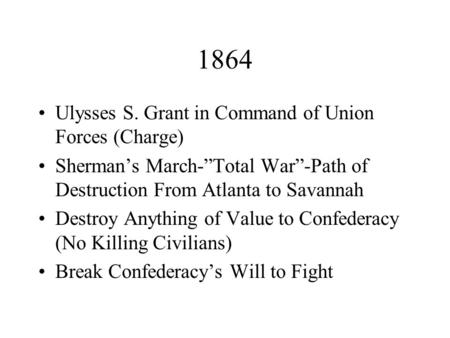 "1864 Ulysses S. Grant in Command of Union Forces (Charge) Sherman's March-""Total War""-Path of Destruction From Atlanta to Savannah Destroy Anything of."