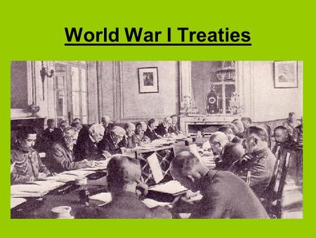 World War I Treaties.