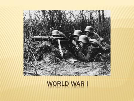  This video clip shows some of the reasons why World War I occurred.  While watching the video, write down the reasons why World War I began. Beginnings.