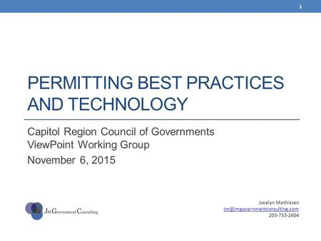 PERMITTING BEST PRACTICES AND TECHNOLOGY Capitol Region Council of Governments ViewPoint Working Group November 6, 2015 Jocelyn Mathiasen