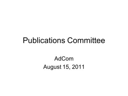 Publications Committee AdCom August 15, 2011. Outline 1.Co-sponsored Publications: SSCS Representatives – An Appeal 2.Design and Test Update 3.RFIC Compendium.
