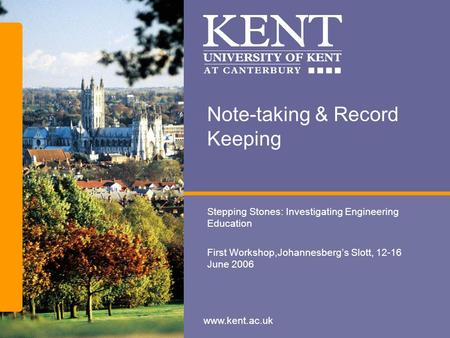 Www.kent.ac.uk Note-taking & Record Keeping Stepping Stones: Investigating Engineering Education First Workshop,Johannesberg's Slott, 12-16 June 2006.