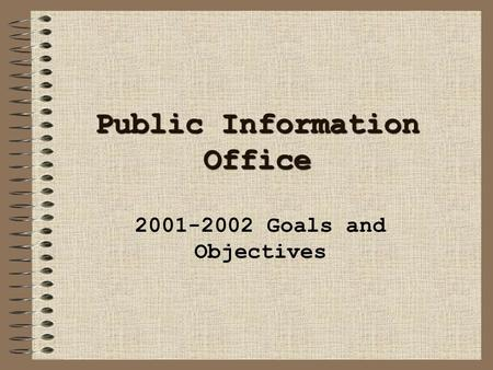 Public Information Office 2001-2002 Goals and Objectives.