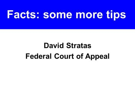 David Stratas Federal Court of Appeal Facts: some more tips.