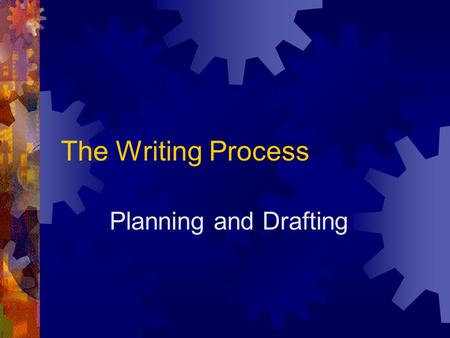 The Writing Process Planning and Drafting. What will you write about?  Often, instructors assign a specific topic or provide some structure for your.