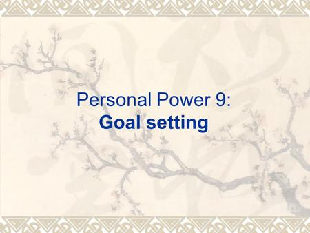 Personal Power 9: Goal setting.  The power of good habits and characteristics  The power of goal setting  Everything started out as a thought  Three.