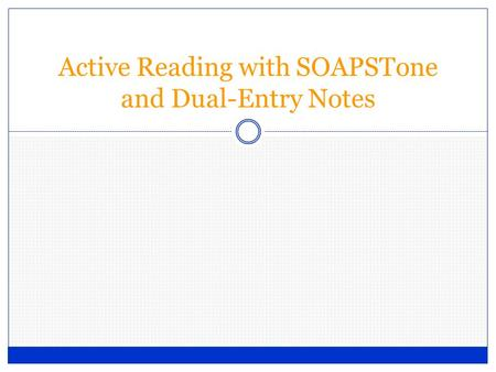 Active Reading with SOAPSTone and Dual-Entry Notes.