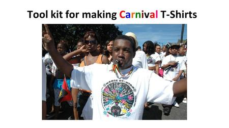 Tool kit for making Carnival T-Shirts. First, talk about Carnivals then choose a theme.