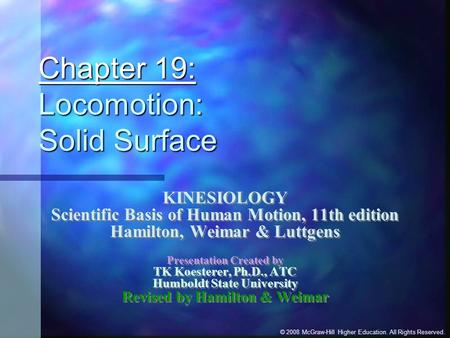 © 2008 McGraw-Hill Higher Education. All Rights Reserved. Chapter 19: Locomotion: Solid Surface KINESIOLOGY Scientific Basis of Human Motion, 11th edition.
