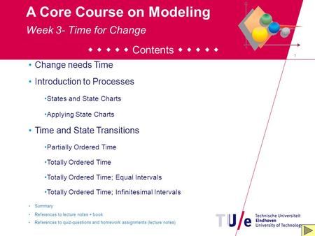 1 A Core Course on Modeling      Contents      Change needs Time Introduction to Processes States and State Charts Applying State Charts Time.