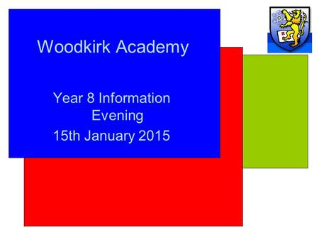Woodkirk Academy Year 8 Information Evening 15th January 2015.